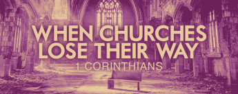 When Churches Lose Their Way - 1 Corinthians