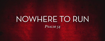 Nowhere to Run - Psalm 54