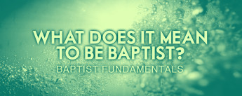 What Does It Mean To Be Baptist?