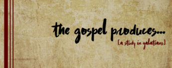 The Gospel Produces ...