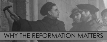 Why The Reformation Matters