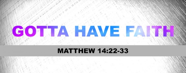 Ryan Troglin - Gotta Have Faith - Matthew 14:22-33 Image